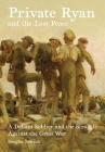 Private Ryan and the Lost Peace: A Defiant Soldier and the Struggle Against the Great War Cover Image