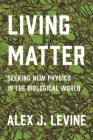 Living Matter: Seeking New Physics in the Biological World Cover Image