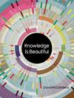 Knowledge Is Beautiful: Impossible Ideas, Invisible Patterns, Hidden Connections--Visualized Cover Image