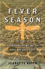 Fever Season: The Story of a Terrifying Epidemic and the People Who Saved a City Cover Image
