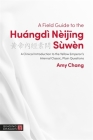 A Field Guide to the Huángdì Nèijing Sùwèn: A Clinical Introduction to the Yellow Emperor's Internal Classic, Plain Questions Cover Image