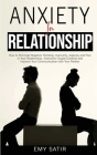 Anxiety in Relationship: How to Eliminate Negative Thinking, Insecurity, Jealousy and Fear in Your Relationship. Overcome Couple Conflicts and Cover Image