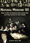 Natural Medicine 101: How to Win the Medical Information War and Take Control of Your Health Cover Image