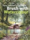 Terry Harrison's Complete Brush with Watercolour Cover Image