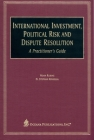 International Investment, Political Risk and Dispute Resolution: A Practitioner's Guide Cover Image