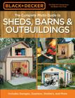 Black & Decker The Complete Photo Guide to Sheds, Barns & Outbuildings: Includes Garages, Gazebos, Shelters and More (Black & Decker Complete Photo Guide) Cover Image