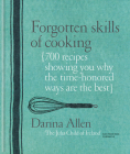 Forgotten Skills of Cooking: 700 Recipes Showing You Why the Time-honoured Ways Are the Best Cover Image