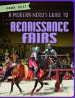 A Modern Nerd's Guide to Renaissance Fairs (Geek Out!) Cover Image