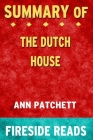 Summary of The Dutch House: A Novel by Ann Patchett: Fireside Reads Cover Image