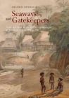 Seaways and Gatekeepers: Trade and State in the Eastern Archipelagos of Southeast Asia, c.1600–c.1906 Cover Image
