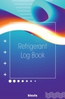 Refrigerant Log Book: HVAC Technician Tracking Log Book: Logbook for Refrigeration Engineers: Keep a detailed record of work carried out Cover Image
