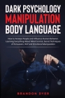 Dark Psychology Manipulation Body Language: How to Analyze People and Influence Human Behavior. Learning Everything About Mind Control, Secret Techniq Cover Image