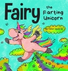 Fairy the Farting Unicorn: A Story About a Unicorn Who Farts Cover Image