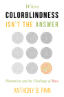When Colorblindness Isn't the Answer: Humanism and the Challenge of Race (Humanism in Practice) Cover Image