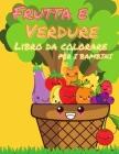 Libro da colorare di frutta e verdura per bambini: Il mio primo libro di frutta e verdura da colorare, un libro da colorare carino e sano, pagine da c Cover Image