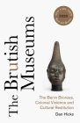 The Brutish Museums: The Benin Bronzes, Colonial Violence and Cultural Restitution Cover Image
