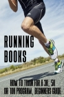 Running Books: How To Train For A 3k, 5k Or 10k Program, Beginners Guide: How To Train For A Marathon Cover Image