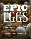 Epic Eggs: The Poultry Enthusiast's Complete and Essential Guide to the Most Perfect Food Cover Image