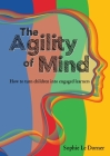 The Agility of Mind: How to turn children into engaged learners Cover Image