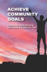Achieve Community Goals: Community Goals Meaning And Create A Culture Of