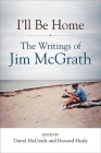I'll Be Home: The Writings of Jim McGrath Cover Image