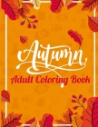 Autumn Adult Coloring Book: 30 Autumn Designs Coloring Pages - Easy Stress Relieving Cover Image