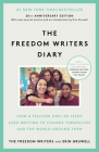 The Freedom Writers Diary (20th Anniversary Edition): How a Teacher and 150 Teens Used Writing to Change Themselves and the World Around Them Cover Image