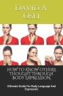 How to Know Others Thought Through Body Expression: Ultimate Guide For Body Language And Expression Cover Image