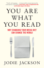 You Are What You Read: Why Changing Your Media Diet Can Change the World Cover Image