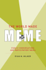 The World Made Meme: Public Conversations and Participatory Media (Information Society) Cover Image