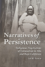 Narratives of Persistence: Indigenous Negotiations of Colonialism in Alta and Baja California (Archaeology of Indigenous-Colonial Interactions in the Americas) Cover Image