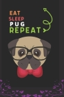 Eat Sleep Pug Repeat: Best Gift for Pug Lovers, 6 x 9 in, 110 pages book for Girl, boys, kids, school, students Cover Image