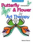 Coloring Books For Teens Butterfly Flower Art Therapy Coloring Book: Coloring Books For Grownups, Beautiful Butterflies And Flowers Patterns For Relax Cover Image