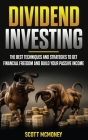 Dividend Investing: The best Techniques and Strategies to Get Financial Freedom and Build Your Passive Income Cover Image