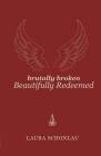 Brutally Broken Beautifully Redeemed Cover Image