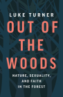 Out of the Woods: Nature, Sexuality, and Faith in the Forest Cover Image