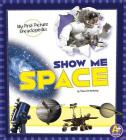 Show Me Space: My First Picture Encyclopedia (My First Picture Encyclopedias) Cover Image