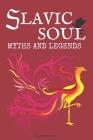 Slavic Soul Myths and Legends: Illustrated Slavonic Folklore Mythology Short Stories & Fairy Tales Cover Image
