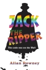 Jack the Ripper: The code was on the Wall Cover Image