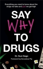 Say Why to Drugs: Everything You Need to Know About the Drugs We Take and Why We Get High Cover Image