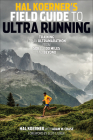 Hal Koerner's Field Guide to Ultrarunning: Training for an Ultramarathon, from 50K to 100 Miles and Beyond Cover Image