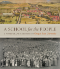 A School for the People: A Photographic History of Oregon State University Cover Image