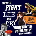 How To Fight, Lie, and Cry Your Way to Popularity (and a Prom Date): Lousy Life Lessons From 50 Teen Movies Cover Image