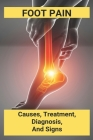 Foot Pain: Causes, Treatment, Diagnosis, Signs: My Feet Hurt When I Wake Up And Walk Cover Image
