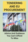 Tendering And EU Procurement: Advice And Guidance You Can't Afford To Miss: Tendering And Eu Procurement Cover Image