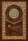 Plutarch's Lives, The Complete 48 Biographies (Royal Collector's Edition) (Case Laminate Hardcover with Jacket) Cover Image