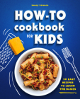 How-To Cookbook for Kids: 50 Easy Recipes to Learn the Basics Cover Image