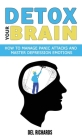 Detox Your Brain: How to Manage Panic Attacks and Master Depression Emotions, Control Unwanted Intrusive Anxious Thoughts. Overcome OCD Cover Image