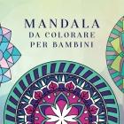 Mandala da colorare per bambini: Libro da colorare per bambini con Mandala divertimento, facili e rilassanti per ragazzi, ragazze e principianti Cover Image