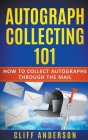Autograph Collecting 101: How To Collect Autographs Through The Mail Cover Image